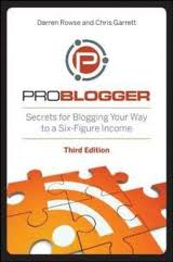 Problogger secrets for blogging your way to a six figure income